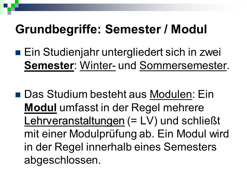 Grundbegriffe: Semester / Modul Ein Studienjahr untergliedert sich in zwei Semester: Winter- und Sommersemester. Lehrveranstaltungen Das Studium beste