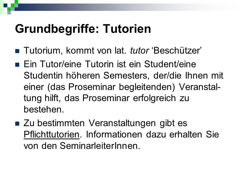 Grundbegriffe: Tutorien Tutorium, kommt von lat. tutor 'Beschützer' Ein Tutor/eine Tutorin ist ein Student/eine Studentin höheren Semesters, der/die I