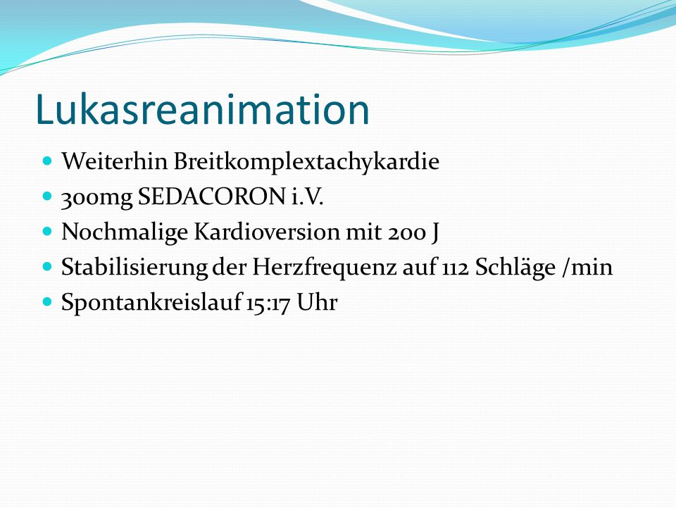 Lukasreanimation Weiterhin Breitkomplextachykardie 300mg SEDACORON i.V.