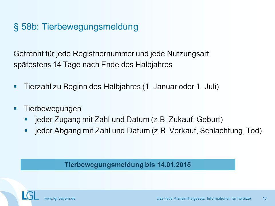 www.lgl.bayern.de § 58b: Tierbewegungsmeldung Getrennt für jede Registriernummer und jede Nutzungsart spätestens 14 Tage nach Ende des Halbjahres  Ti