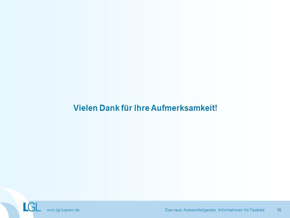 www.lgl.bayern.de Vielen Dank für Ihre Aufmerksamkeit! Das neue Arzneimittelgesetz; Informationen für Tierärzte36