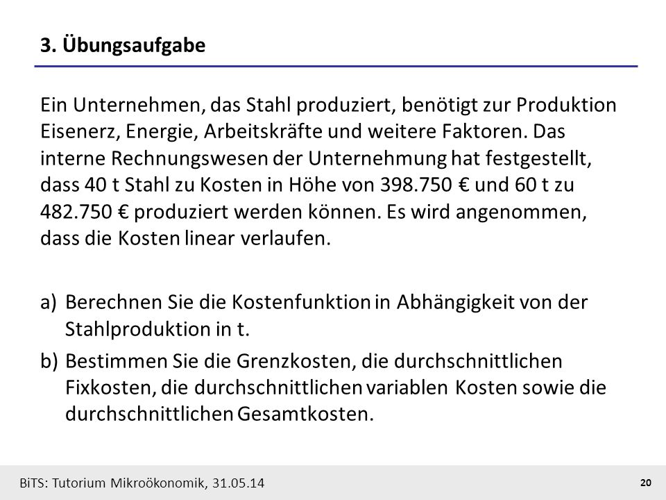 20 BiTS: Tutorium Mikroökonomik, 31.05.14 3. Übungsaufgabe Ein Unternehmen, das Stahl produziert, benötigt zur Produktion Eisenerz, Energie, Arbeitskr