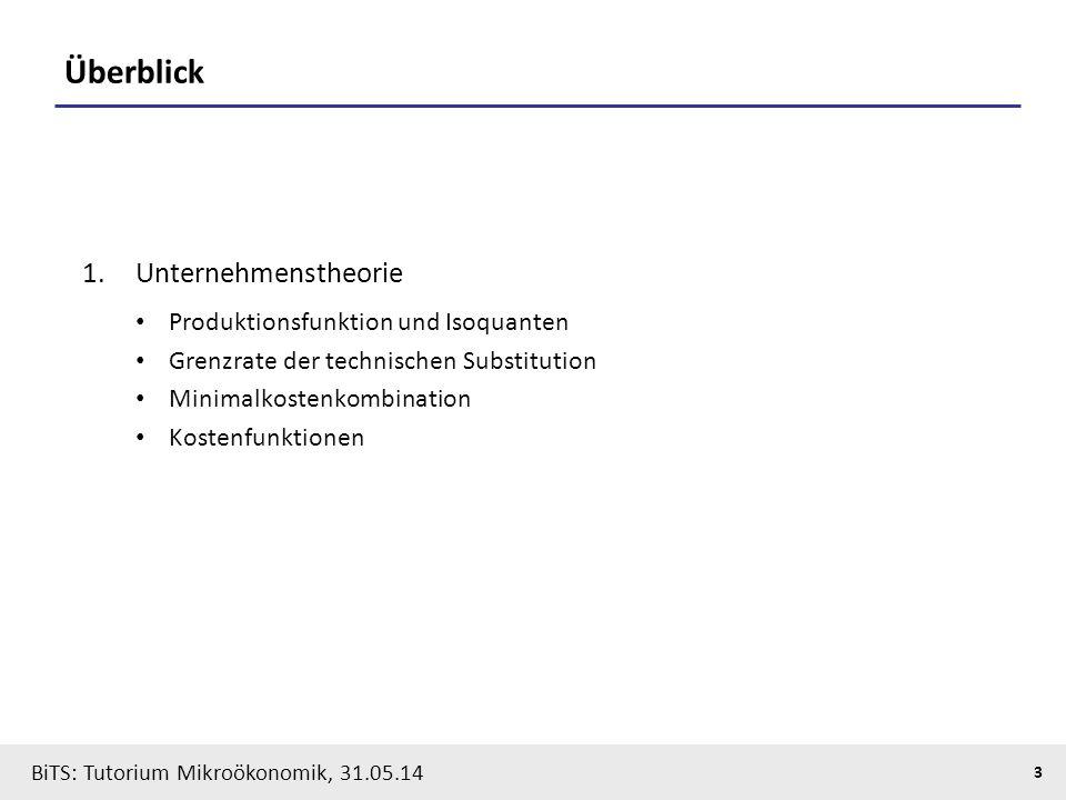 3 BiTS: Tutorium Mikroökonomik, 31.05.14 Überblick 1.Unternehmenstheorie Produktionsfunktion und Isoquanten Grenzrate der technischen Substitution Min