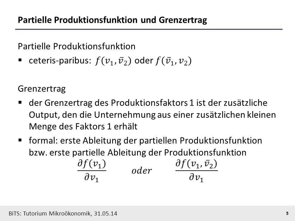 5 BiTS: Tutorium Mikroökonomik, 31.05.14 Partielle Produktionsfunktion und Grenzertrag