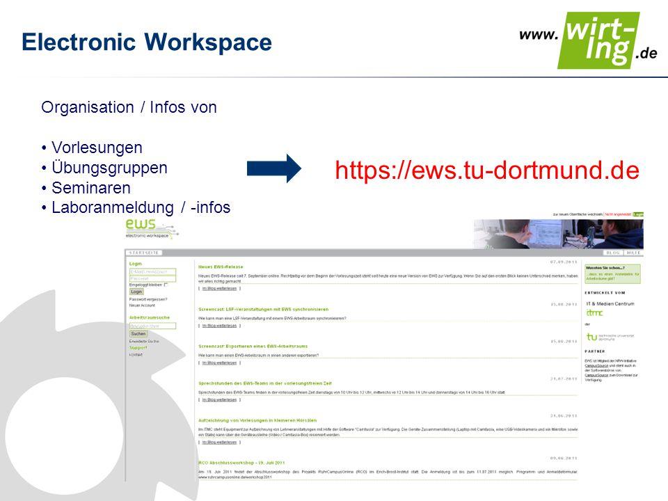 Electronic Workspace https://ews.tu-dortmund.de Organisation / Infos von Vorlesungen Übungsgruppen Seminaren Laboranmeldung / -infos