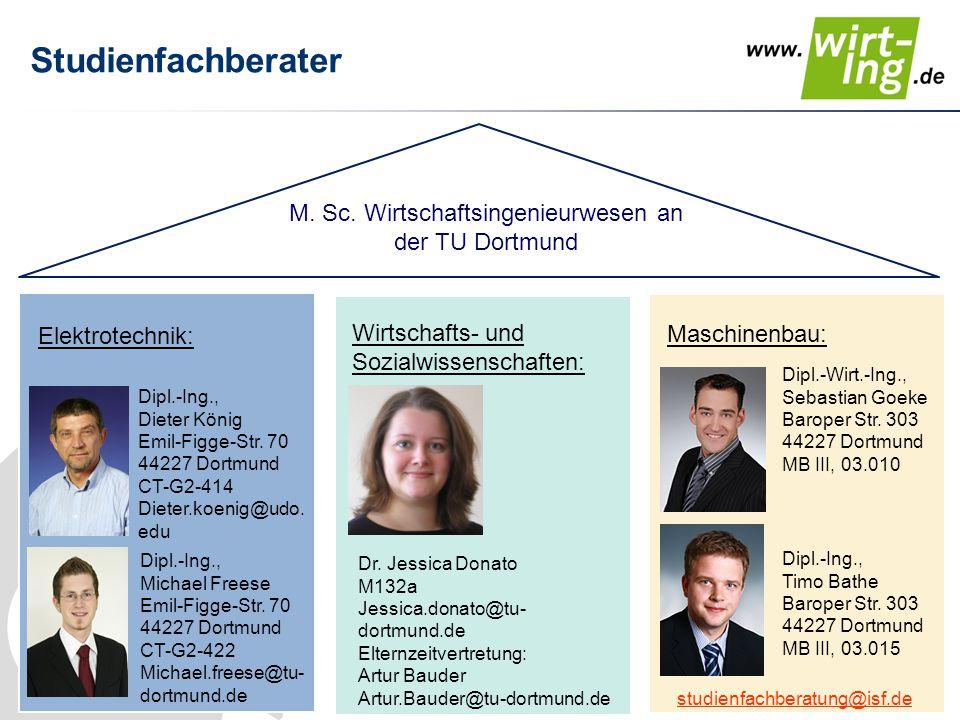 Studienfachberater Dipl.-Wirt.-Ing., Sebastian Goeke Baroper Str. 303 44227 Dortmund MB III, 03.010 Dipl.-Ing., Dieter König Emil-Figge-Str. 70 44227
