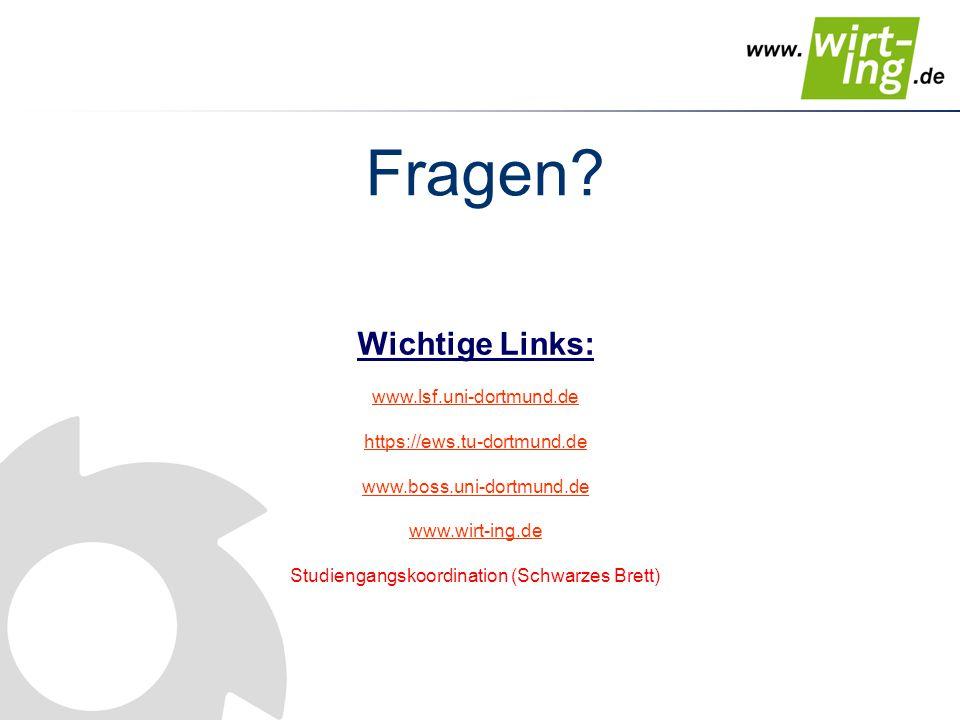 Fragen? Wichtige Links: www.lsf.uni-dortmund.de https://ews.tu-dortmund.de www.boss.uni-dortmund.de www.wirt-ing.de Studiengangskoordination (Schwarze