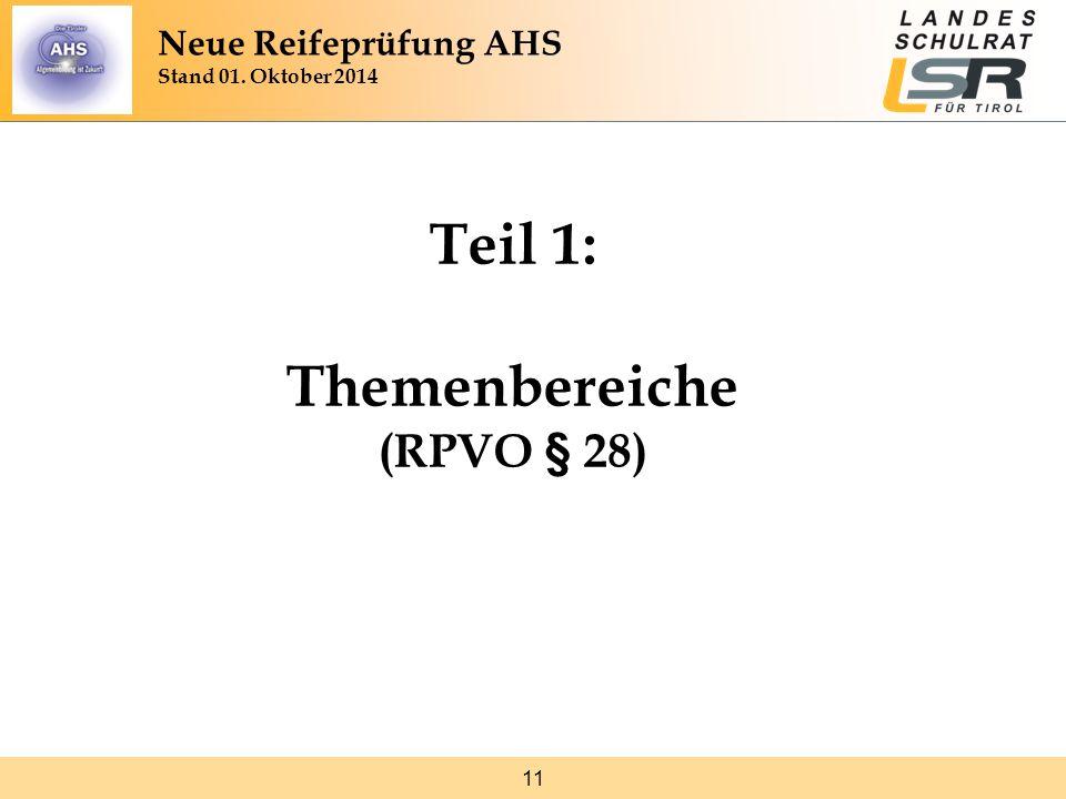 11 Teil 1: Themenbereiche (RPVO § 28) Neue Reifeprüfung AHS Stand 01. Oktober 2014