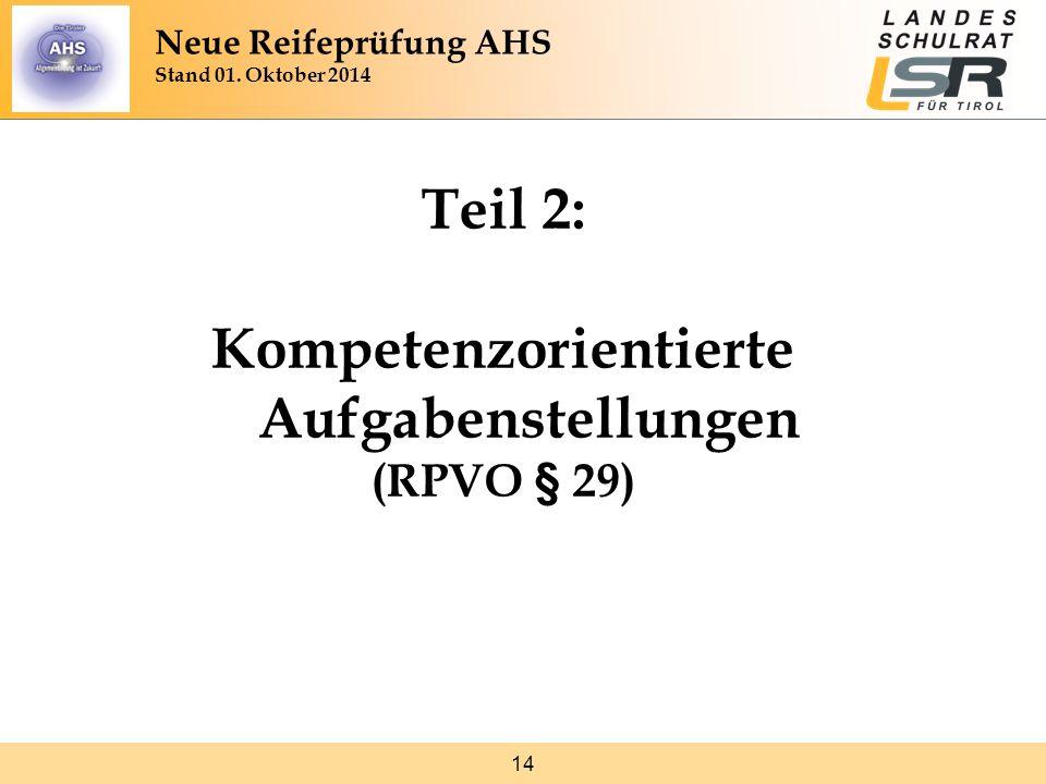 14 Teil 2: Kompetenzorientierte Aufgabenstellungen (RPVO § 29) Neue Reifeprüfung AHS Stand 01.