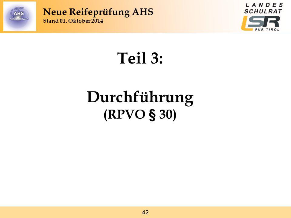 42 Teil 3: Durchführung (RPVO § 30) Neue Reifeprüfung AHS Stand 01. Oktober 2014