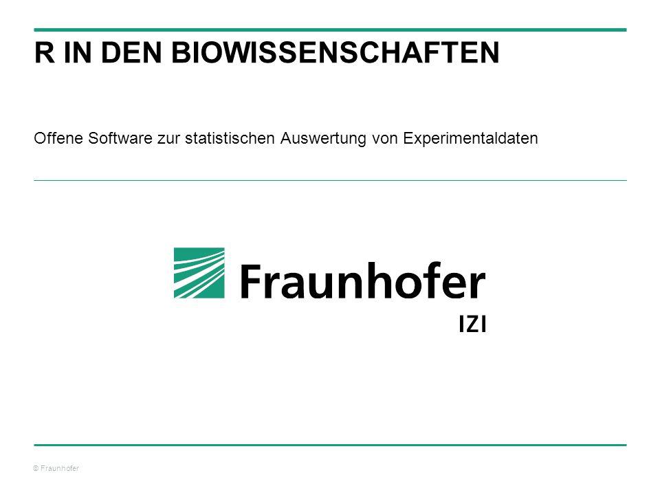 © Fraunhofer R IN DEN BIOWISSENSCHAFTEN Offene Software zur statistischen Auswertung von Experimentaldaten