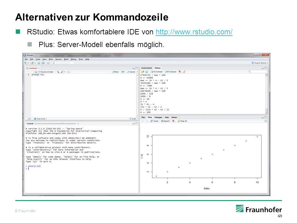 © Fraunhofer Alternativen zur Kommandozeile RStudio: Etwas komfortablere IDE von http://www.rstudio.com/http://www.rstudio.com/ Plus: Server-Modell eb
