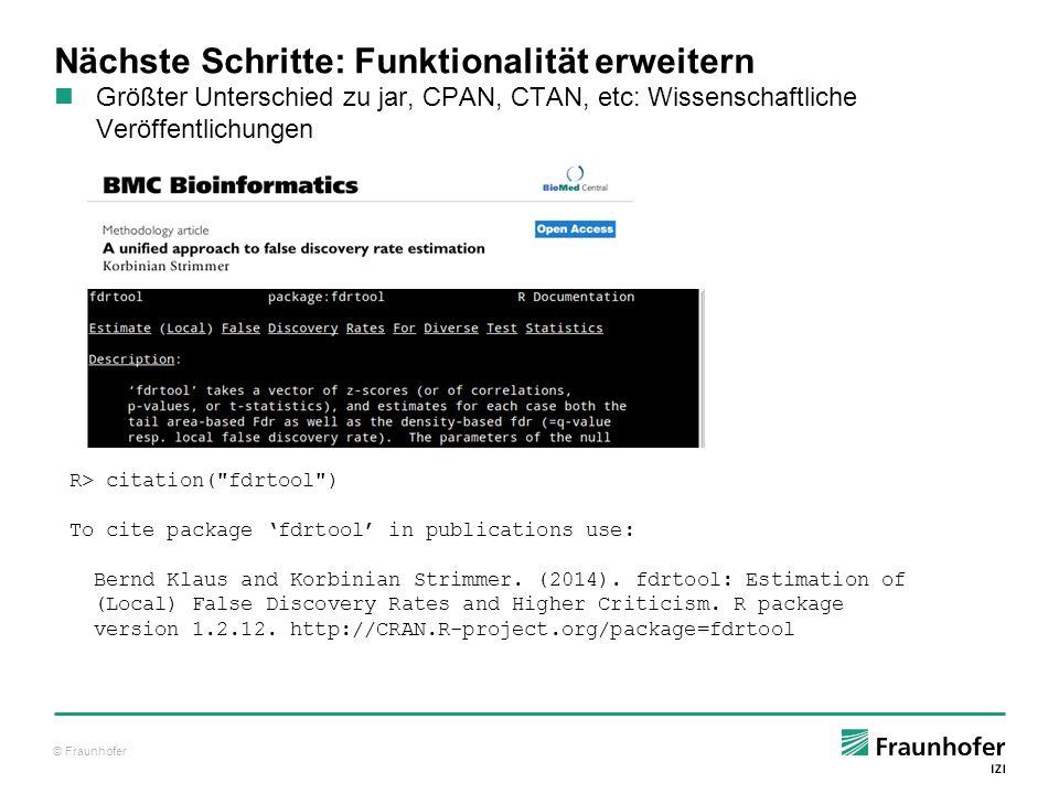 © Fraunhofer Nächste Schritte: Funktionalität erweitern Größter Unterschied zu jar, CPAN, CTAN, etc: Wissenschaftliche Veröffentlichungen R> citation(