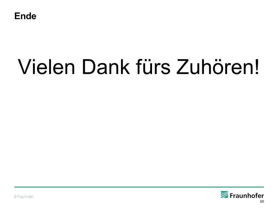 © Fraunhofer Ende Vielen Dank fürs Zuhören!