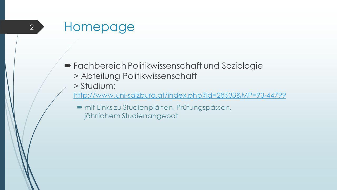 Homepage  Fachbereich Politikwissenschaft und Soziologie > Abteilung Politikwissenschaft > Studium: http://www.uni-salzburg.at/index.php id=28533&MP=93-44799 http://www.uni-salzburg.at/index.php id=28533&MP=93-44799  mit Links zu Studienplänen, Prüfungspässen, jährlichem Studienangebot 2