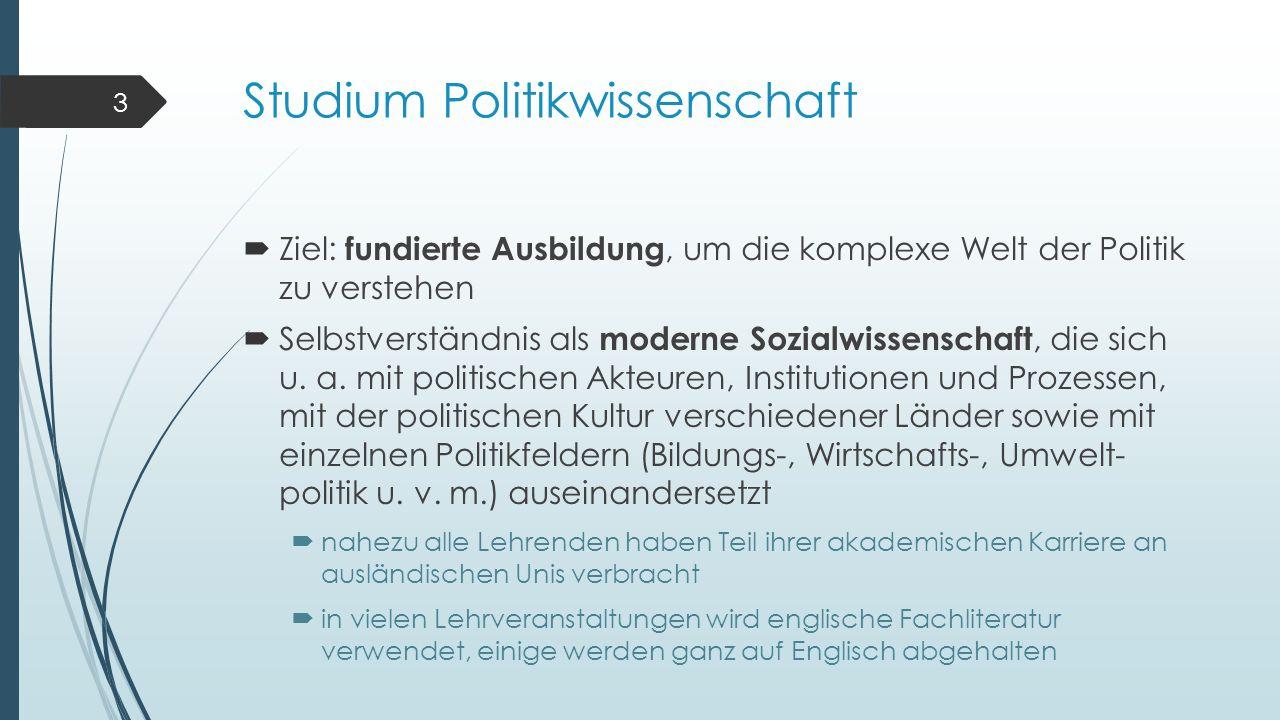 Studium Politikwissenschaft  Ziel: fundierte Ausbildung, um die komplexe Welt der Politik zu verstehen  Selbstverständnis als moderne Sozialwissensc