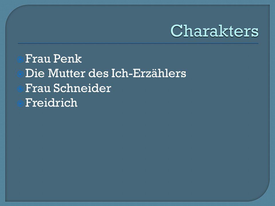  Frau Penk  Die Mutter des Ich-Erzählers  Frau Schneider  Freidrich