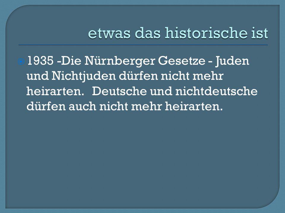  1935 -Die Nürnberger Gesetze - Juden und Nichtjuden dürfen nicht mehr heirarten.