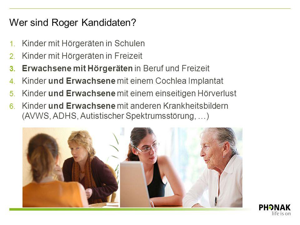 Wer sind Roger Kandidaten? 1. Kinder mit Hörgeräten in Schulen 2. Kinder mit Hörgeräten in Freizeit 3. Erwachsene mit Hörgeräten in Beruf und Freizeit