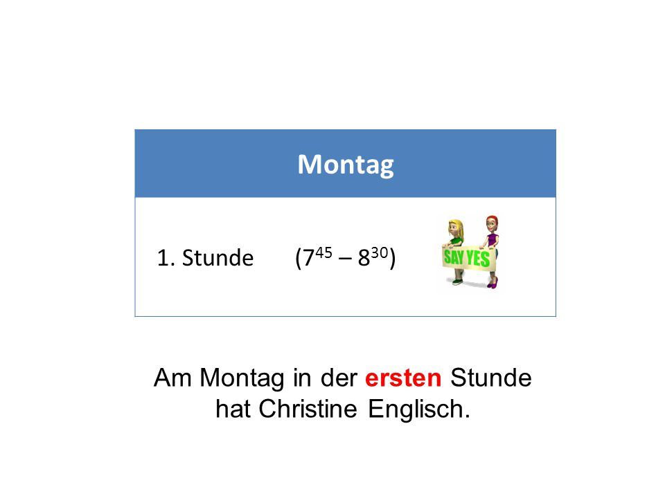 Montag 1. Stunde(7 45 – 8 30 ) Am Montag in der ersten Stunde hat Christine Englisch.