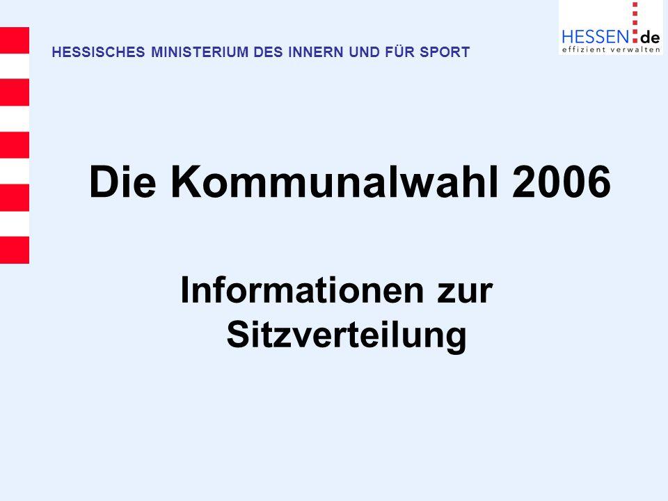 Die Kommunalwahl 2006 HESSISCHES MINISTERIUM DES INNERN UND FÜR SPORT Informationen zur Sitzverteilung