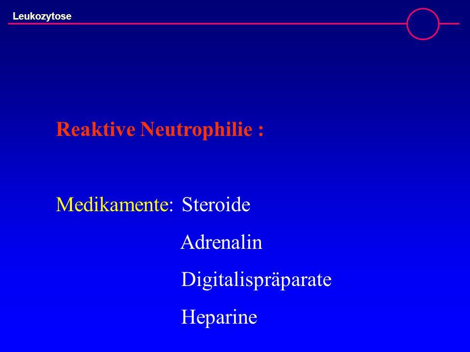 Leukozytose Reaktive Neutrophilie : Medikamente: Steroide Adrenalin Digitalispräparate Heparine