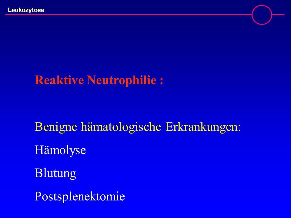 Leukozytose Reaktive Neutrophilie : Benigne hämatologische Erkrankungen: Hämolyse Blutung Postsplenektomie