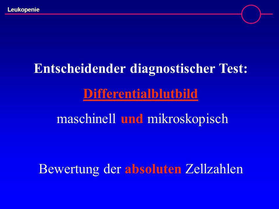 Leukopenie Entscheidender diagnostischer Test: Differentialblutbild maschinell und mikroskopisch Bewertung der absoluten Zellzahlen