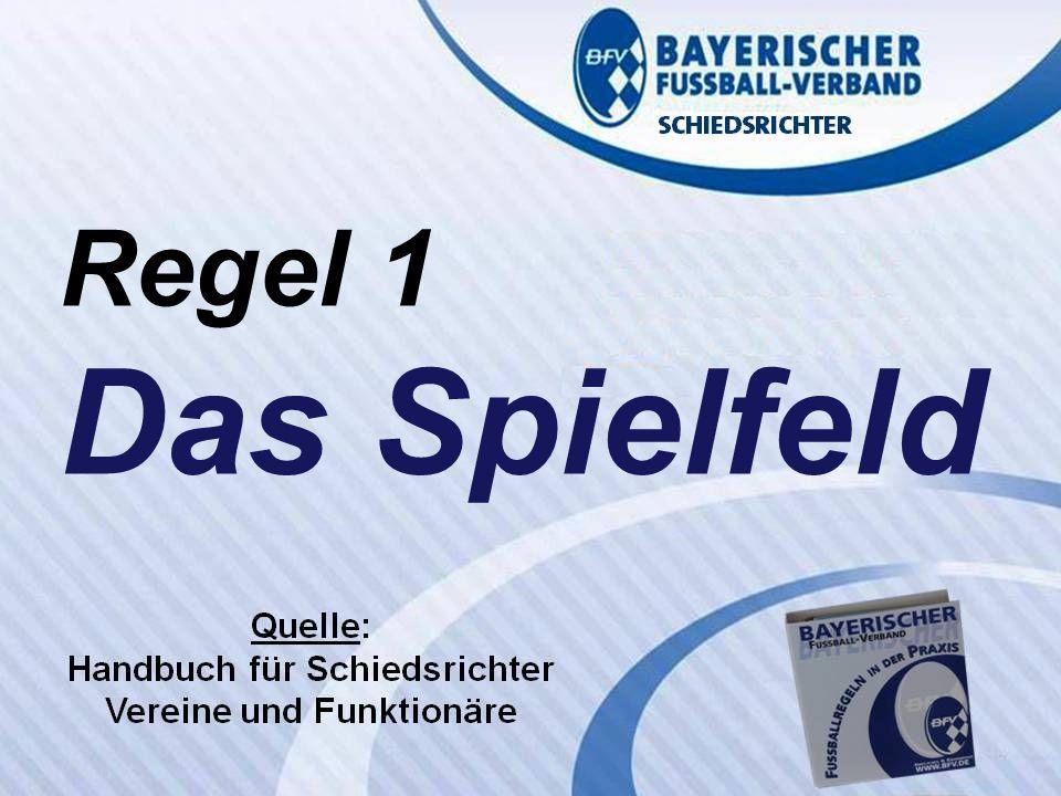 VERBANDS- SCHIEDSRICHTER- LEHRSTAB Fußballregeln in der Praxis des BFV Regel 1 Wolfgang Hauke Regel 1 Das Spielfeld