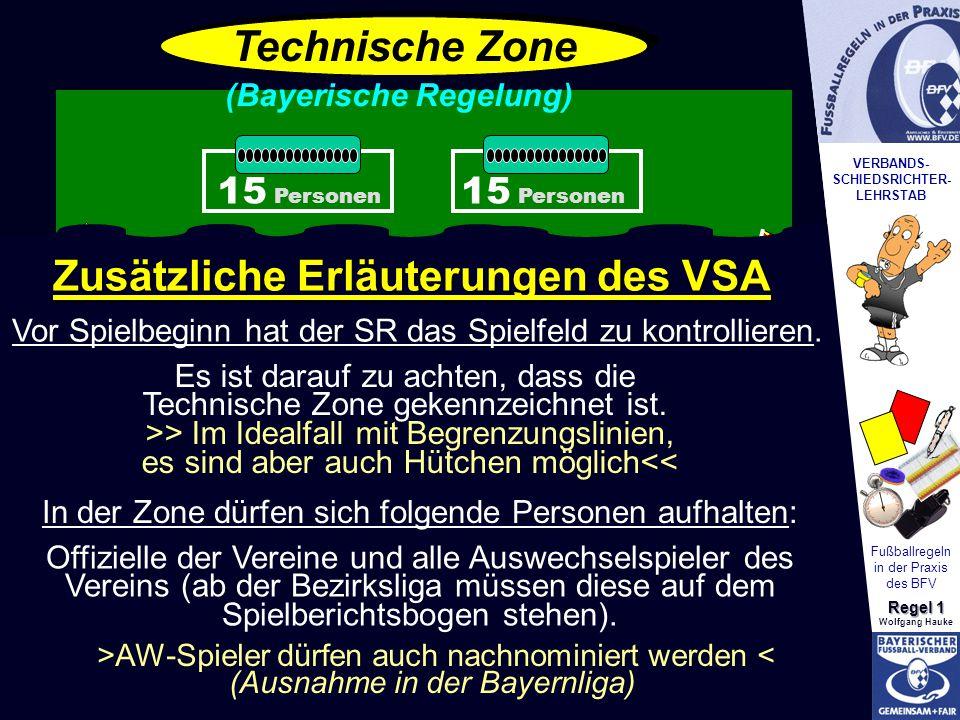 VERBANDS- SCHIEDSRICHTER- LEHRSTAB Fußballregeln in der Praxis des BFV Regel 1 Wolfgang Hauke Technische Zone 15 Personen (Bayerische Regelung) Zusätz