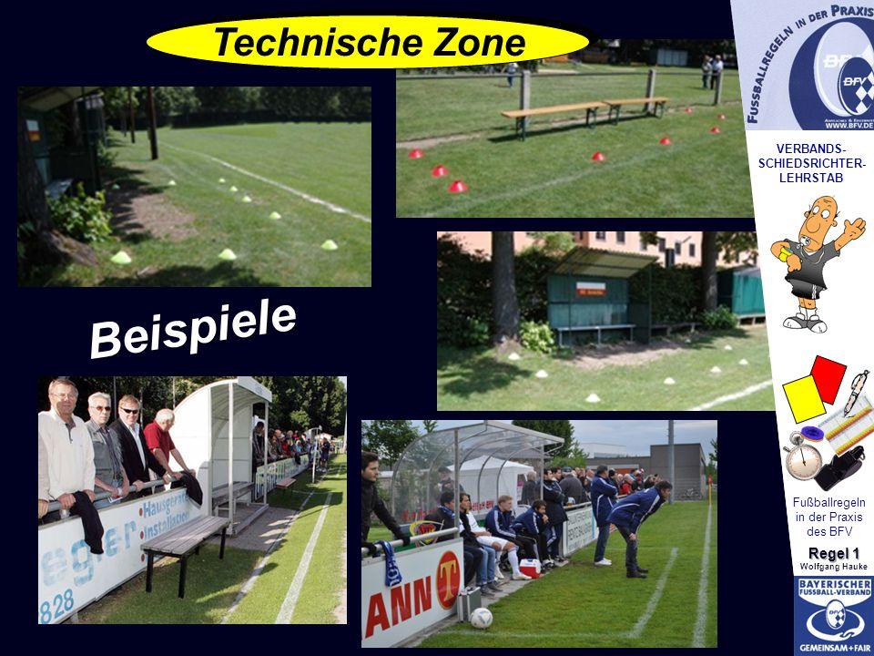 VERBANDS- SCHIEDSRICHTER- LEHRSTAB Fußballregeln in der Praxis des BFV Regel 1 Wolfgang Hauke Technische Zone Beispiele VERBANDS- SCHIEDSRICHTER- LEHR