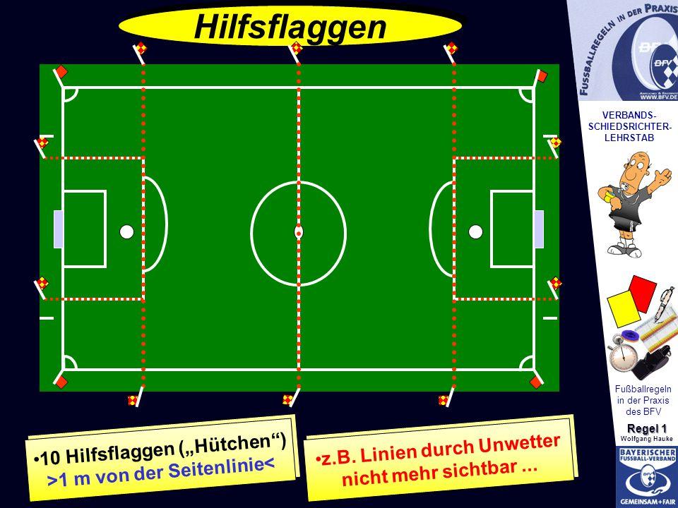 """VERBANDS- SCHIEDSRICHTER- LEHRSTAB Fußballregeln in der Praxis des BFV Regel 1 Wolfgang Hauke Hilfsflaggen 10 Hilfsflaggen (""""Hütchen"""") >1 m von der Se"""