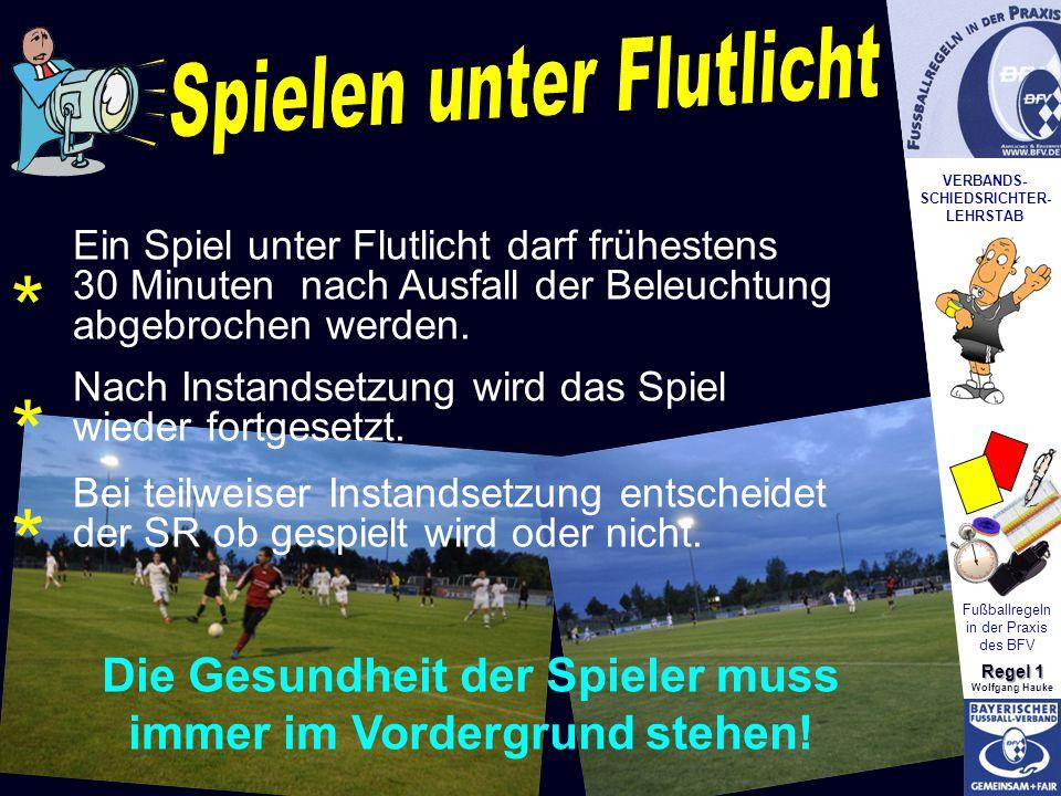 VERBANDS- SCHIEDSRICHTER- LEHRSTAB Fußballregeln in der Praxis des BFV Regel 1 Wolfgang Hauke Die Gesundheit der Spieler muss immer im Vordergrund ste