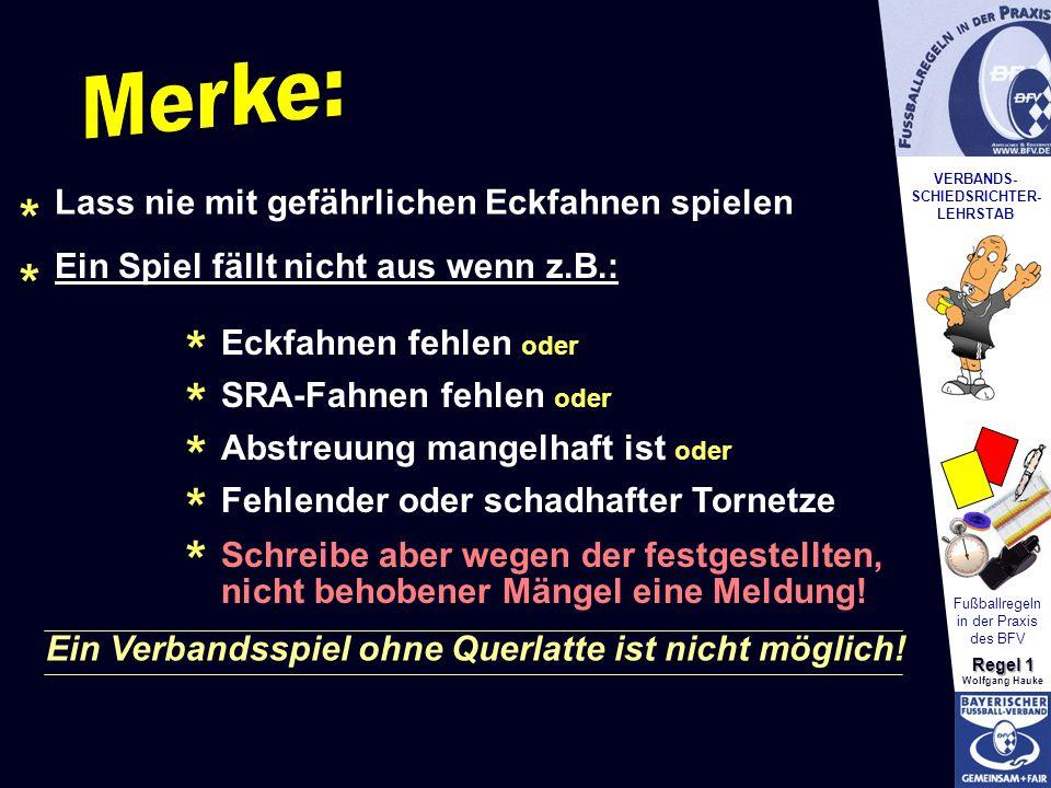 VERBANDS- SCHIEDSRICHTER- LEHRSTAB Fußballregeln in der Praxis des BFV Regel 1 Wolfgang Hauke Lass nie mit gefährlichen Eckfahnen spielen Ein Spiel fä