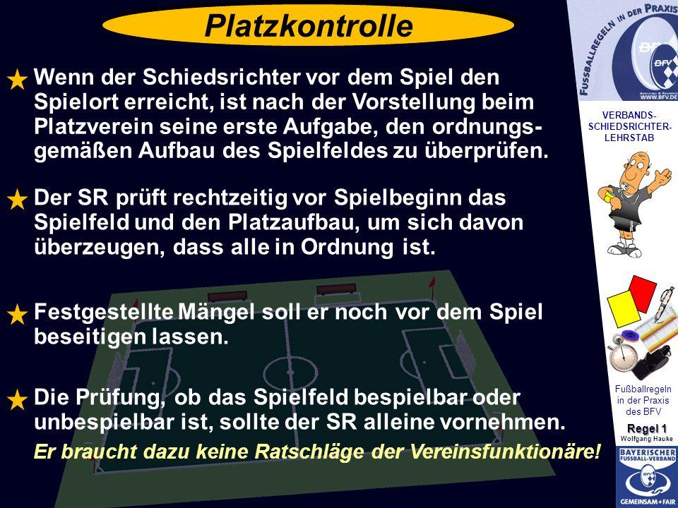 VERBANDS- SCHIEDSRICHTER- LEHRSTAB Fußballregeln in der Praxis des BFV Regel 1 Wolfgang Hauke Platzkontrolle Wenn der Schiedsrichter vor dem Spiel den