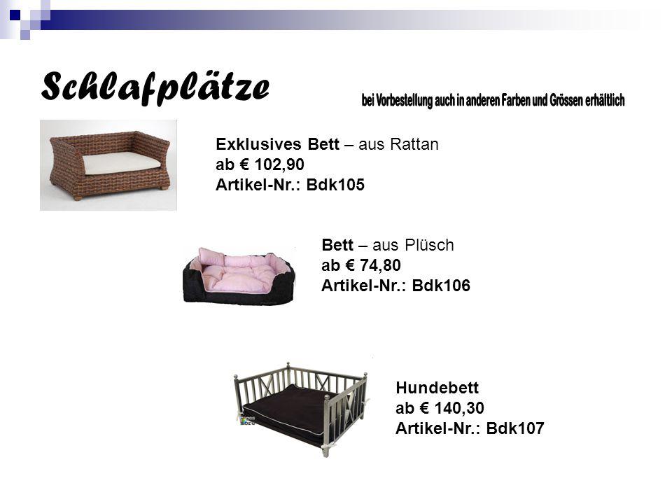 Schlafplätze Exklusives Bett – aus Rattan ab € 102,90 Artikel-Nr.: Bdk105 Bett – aus Plüsch ab € 74,80 Artikel-Nr.: Bdk106 Hundebett ab € 140,30 Artikel-Nr.: Bdk107