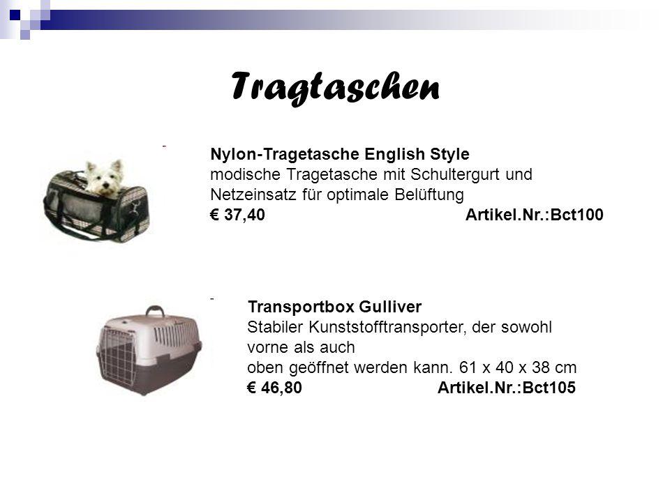 Tragtaschen Nylon-Tragetasche English Style modische Tragetasche mit Schultergurt und Netzeinsatz für optimale Belüftung € 37,40 Artikel.Nr.:Bct100 Transportbox Gulliver Stabiler Kunststofftransporter, der sowohl vorne als auch oben geöffnet werden kann.