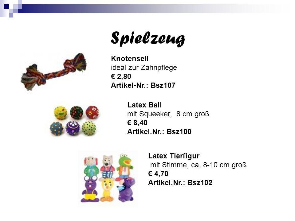 Spielzeug Knotenseil ideal zur Zahnpflege € 2,80 Artikel-Nr.: Bsz107 Latex Ball mit Squeeker, 8 cm groß € 8,40 Artikel.Nr.: Bsz100 Latex Tierfigur mit Stimme, ca.