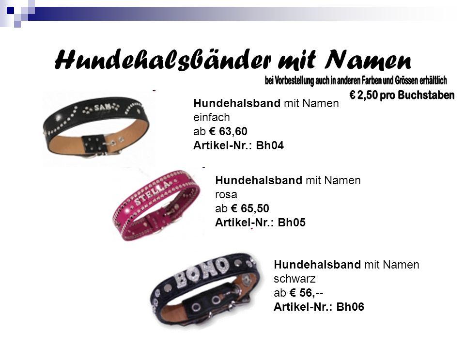 Hundehalsbänder mit Namen Hundehalsband mit Namen einfach ab € 63,60 Artikel-Nr.: Bh04 Hundehalsband mit Namen rosa ab € 65,50 Artikel-Nr.: Bh05 Hundehalsband mit Namen schwarz ab € 56,-- Artikel-Nr.: Bh06