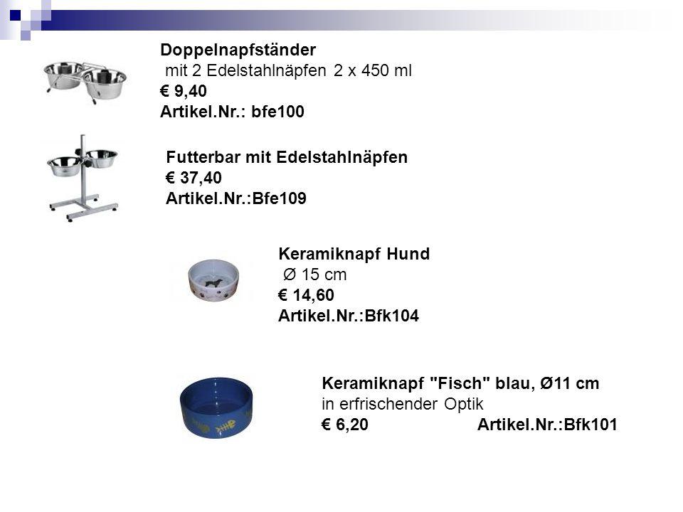 Doppelnapfständer mit 2 Edelstahlnäpfen 2 x 450 ml € 9,40 Artikel.Nr.: bfe100 Futterbar mit Edelstahlnäpfen € 37,40 Artikel.Nr.:Bfe109 Keramiknapf Hund Ø 15 cm € 14,60 Artikel.Nr.:Bfk104 Keramiknapf Fisch blau, Ø11 cm in erfrischender Optik € 6,20 Artikel.Nr.:Bfk101
