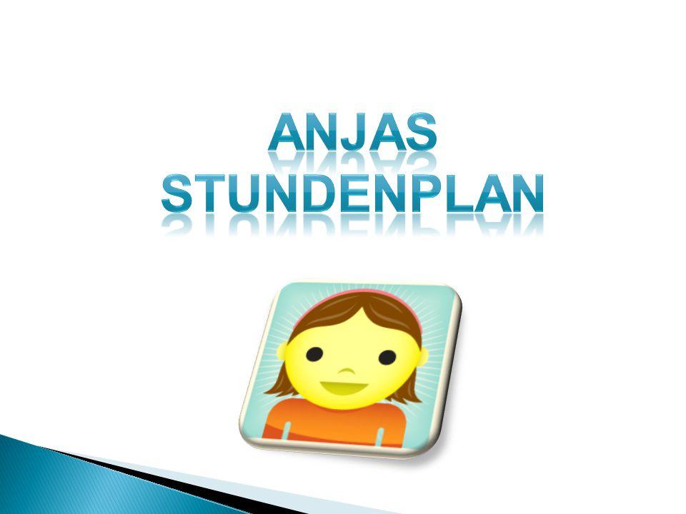 Freitag 1.Stunde(7 45 – 8 30 ) Am Freitag in der ersten Stunde hat Anja Englisch.