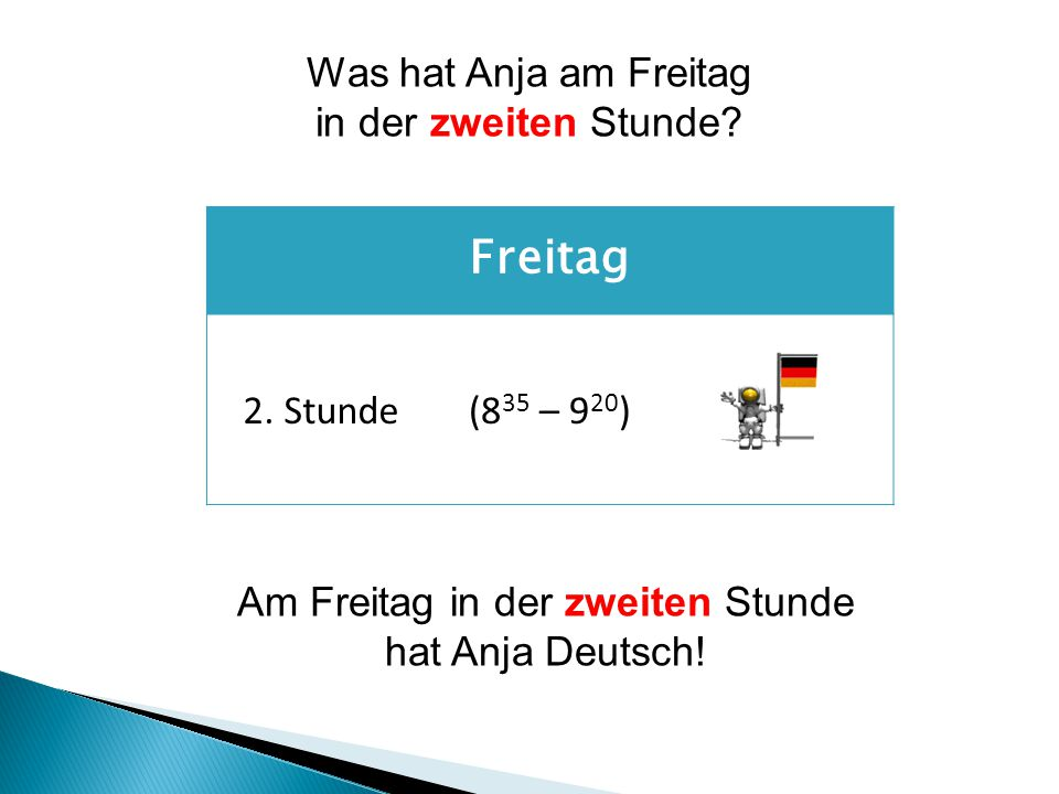 Freitag 2. Stunde(8 35 – 9 20 ) Am Freitag in der zweiten Stunde hat Anja Deutsch.