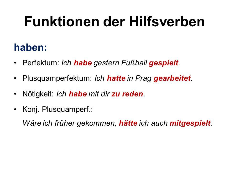 Funktionen der Hilfsverben haben: Perfektum: Ich habe gestern Fußball gespielt.