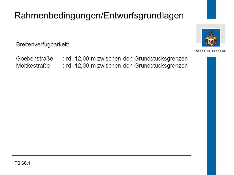 FB 66.1 Rahmenbedingungen/Entwurfsgrundlagen Breitenverfügbarkeit: Goebenstraße: rd. 12,00 m zwischen den Grundstücksgrenzen Moltkestraße : rd. 12,00