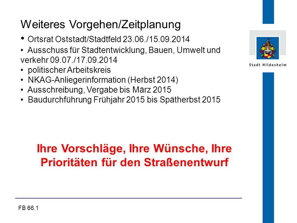FB 66.1 Ihre Vorschläge, Ihre Wünsche, Ihre Prioritäten für den Straßenentwurf Weiteres Vorgehen/Zeitplanung Ortsrat Oststadt/Stadtfeld 23.06./15.09.2