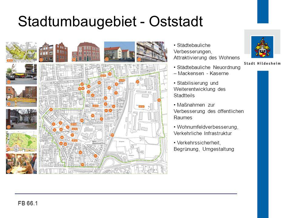 FB 66.1 Stadtumbaugebiet - Oststadt Städtebauliche Verbesserungen, Attraktivierung des Wohnens Städtebauliche Neuordnung – Mackensen - Kaserne Stabili