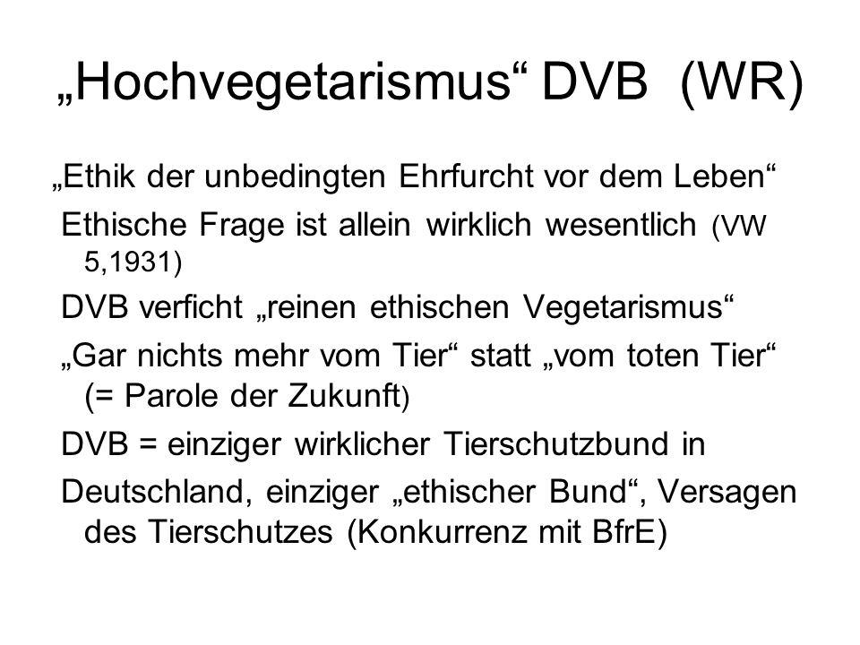 """""""Hochvegetarismus"""" DVB (WR) """"Ethik der unbedingten Ehrfurcht vor dem Leben"""" Ethische Frage ist allein wirklich wesentlich (VW 5,1931) DVB verficht """"re"""