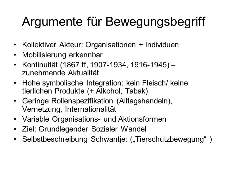 Argumente für Bewegungsbegriff Kollektiver Akteur: Organisationen + Individuen Mobilisierung erkennbar Kontinuität (1867 ff, 1907-1934, 1916-1945) – z