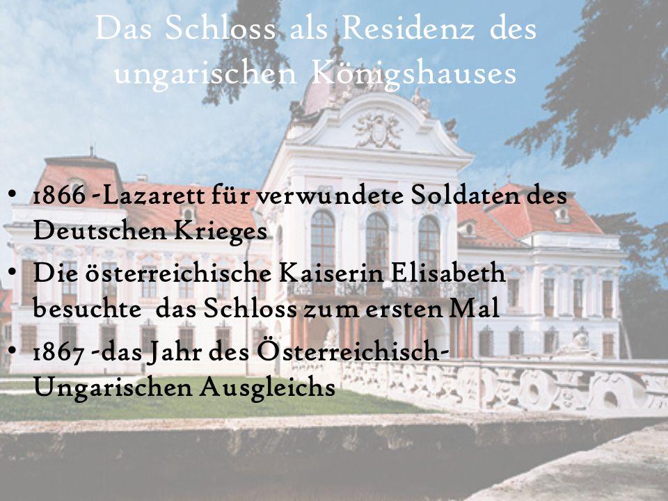 Das Schloss als Residenz des ungarischen Königshauses 1866 -Lazarett für verwundete Soldaten des Deutschen Krieges Die österreichische Kaiserin Elisab