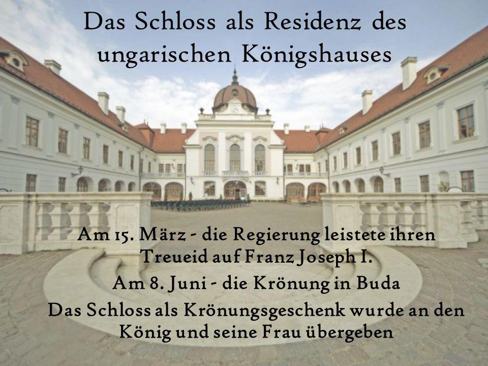 Das Schloss als Residenz des ungarischen Königshauses Am 15. März - die Regierung leistete ihren Treueid auf Franz Joseph I. Am 8. Juni - die Krönung